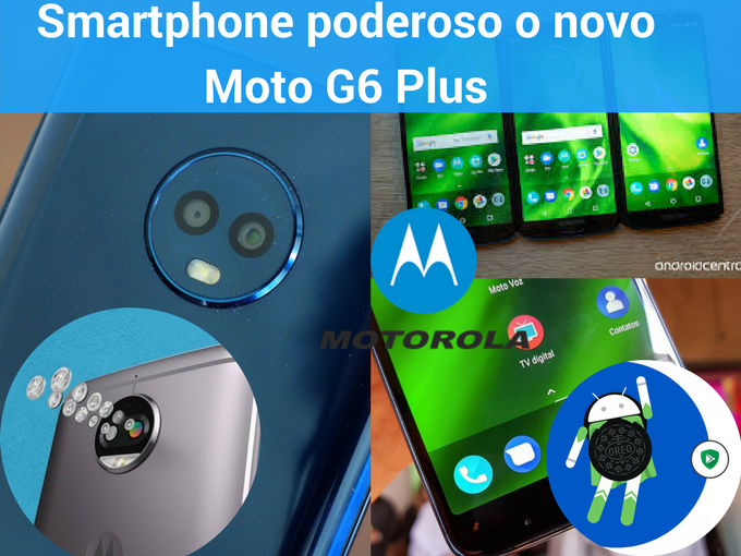 Saiba sobre o poderoso Moto G6