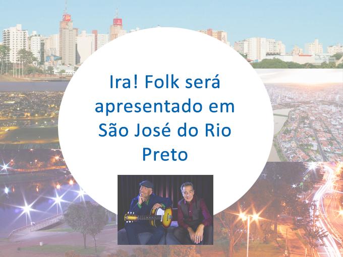 Ira! Folk será apresentado em São José do Rio Preto