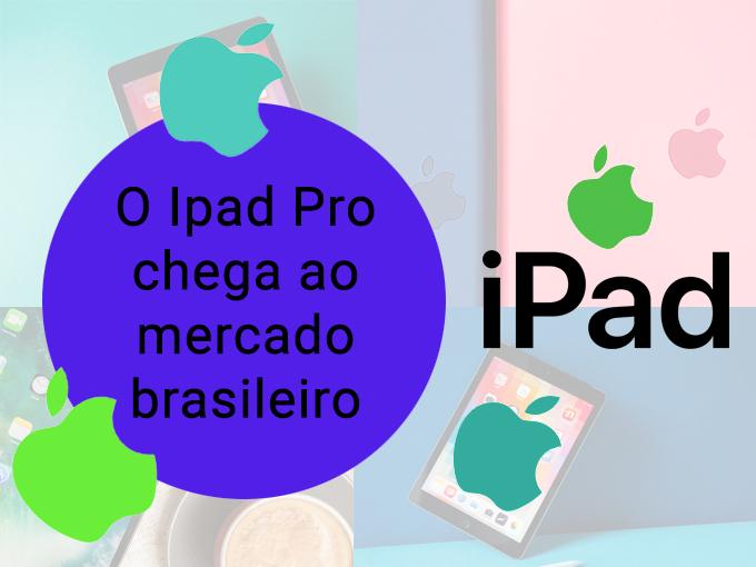 O novo Ipad Pro chega ao Brasil