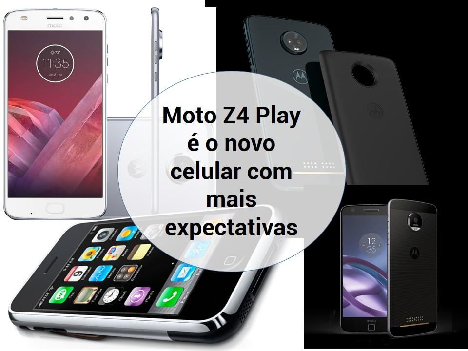 Novo celular Moto Z4 Play 2019