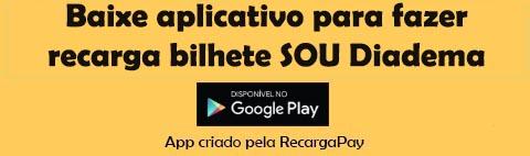 baixe aplicativo para fazer  recarga SOU Diadema