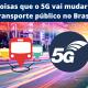 5 coisas que o 5G vai mudar no transporte público no Brasil